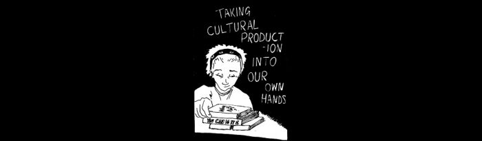 (c) Melanie Maddison- http://remember-who-u-are.blogspot.co.uk/2010/07/taking-cultural-production-into-our-own.html