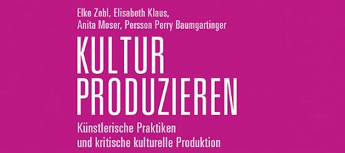 Kultur produzieren. Künstlerische Praktiken und kritische künstlerische Produktion