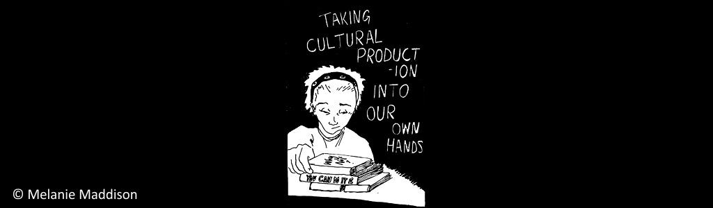 schriftzug taking cultural production into our own hands. daz zeichnung einer jungen frau mit büchern